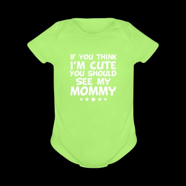 If You Think I'm Cute You Should See My Mommy - Organic Short Sleeve Baby Bodysuit