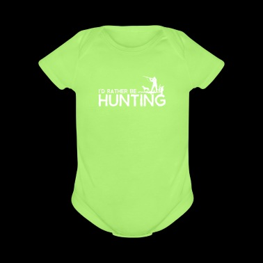 I'd Rather Be Hunting - Short Sleeve Baby Bodysuit