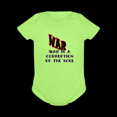 War Is A Corruption Of The Soul Shirts - Organic Short Sleeve Baby Bodysuit