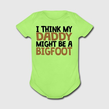 Daddy Might Be A Bigfoot - Short Sleeve Baby Bodysuit