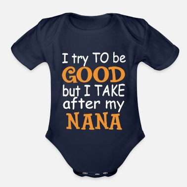Try I Try To Be Good But I Take After My Nana - Organic Short-Sleeved Baby Bodysuit