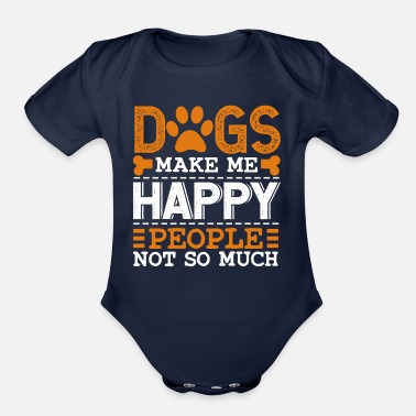Animals Make Me Happy People Not So Much Dogs make me happy People not so much - Organic Short-Sleeved Baby Bodysuit