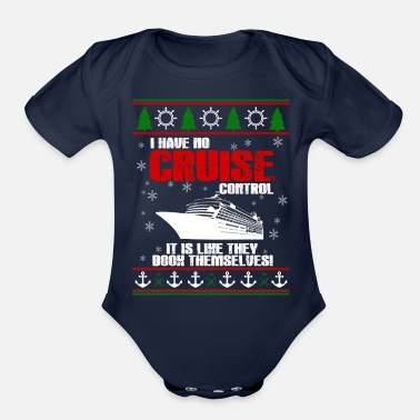Cruise i love cruise t shirt i have no cruise control i - Organic Short Sleeve Baby Bodysuit