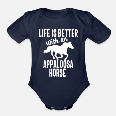 Appaloosa Life Is Better With A Appaloosa Horse Shirt - Organic Short Sleeve Baby Bodysuit