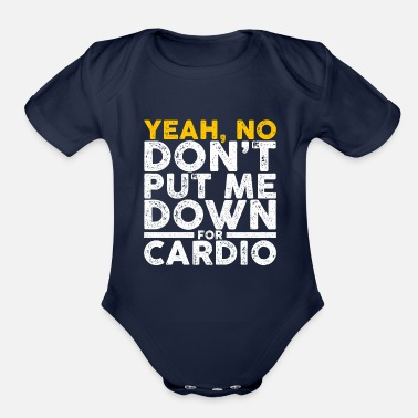 Lifting Don't Put Me Down For Cardio Gym Workout Fitness - Organic Short Sleeve Baby Bodysuit