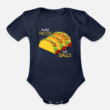 Wall Build Tacos Not Walls Anti Trump Mexican Food Gift - Organic Short Sleeve Baby Bodysuit