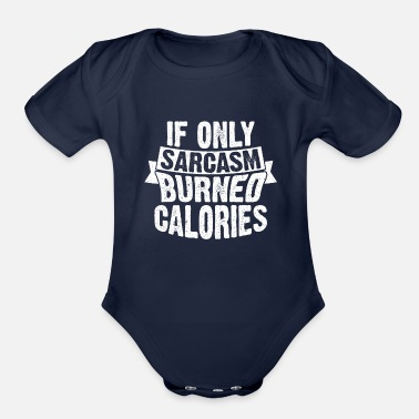 Fat Funny If Only Sarcasm Burned Calories Diet Gym - Organic Short-Sleeved Baby Bodysuit