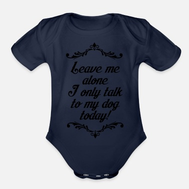 German I ONLY TALK TO MY DOG FUNNY DOG DOGLOVE SAYING - Organic Short-Sleeved Baby Bodysuit