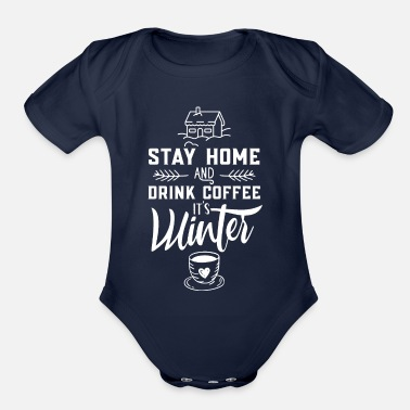 Snowman Stay Home Drink Coffee It's Winter Vacation Snow - Organic Short-Sleeved Baby Bodysuit
