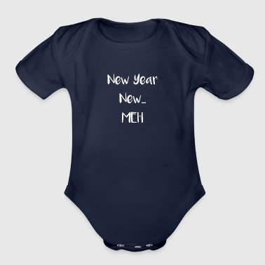 New Year New Years New Year New Meh - Organic Short Sleeve Baby Bodysuit