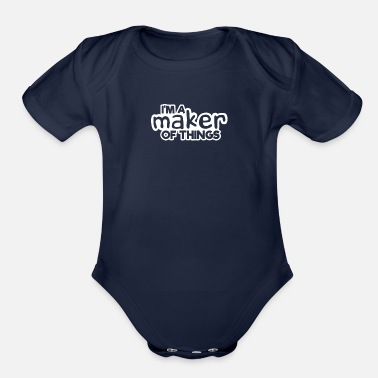 Makers Maker Quotes I'm a Maker of Things - Organic Short-Sleeved Baby Bodysuit