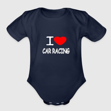 I LOVE CAR RACING - Organic Short Sleeve Baby Bodysuit