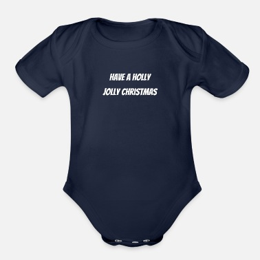 Holly Have a holly jolly christmas - Organic Short-Sleeved Baby Bodysuit
