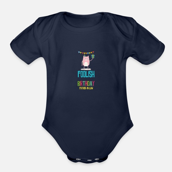 Confetti Baby Clothing - foolish Birthday father in law - Organic Short-Sleeved Baby Bodysuit dark navy