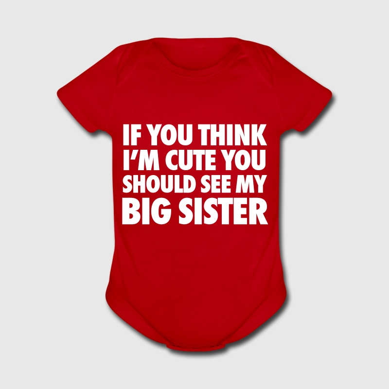 If You Think I'm Cute You Should See My Big Sister - Short Sleeve Baby Bodysuit