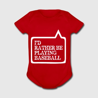 I Did Rather Be Playing Baseball - Short Sleeve Baby Bodysuit