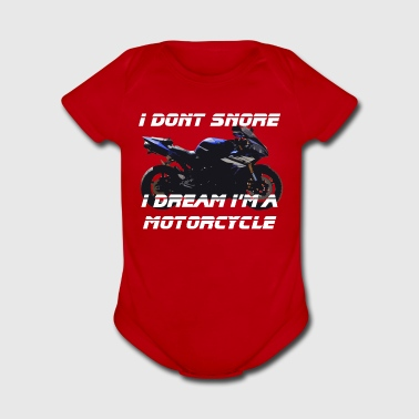 I don't snore, I dream I'm a motorcycle - Short Sleeve Baby Bodysuit