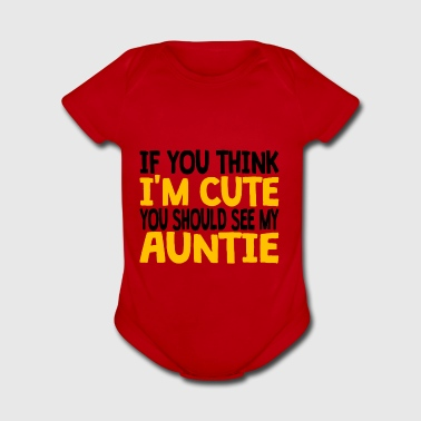 If You Think I'm Cute You Should See My Auntie - Short Sleeve Baby Bodysuit