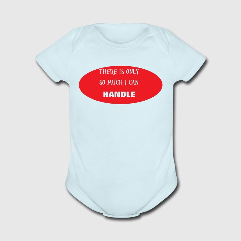 There is only so much I can Handle - Short Sleeve Baby Bodysuit