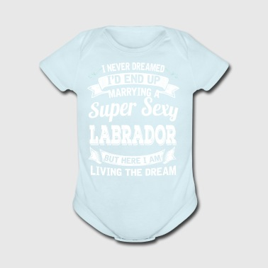 I'D End Up Marrying A Super Sexy Labrador - Short Sleeve Baby Bodysuit