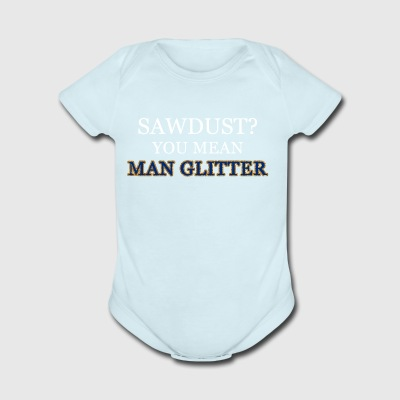 Sawdust Man Glitter Wood Worker Funny Father's Day - Short Sleeve Baby Bodysuit