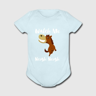 Watch me Neigh Neigh Funny Horse Lover - Short Sleeve Baby Bodysuit
