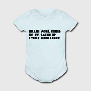 Train your mind to be calm in every situation - Short Sleeve Baby Bodysuit