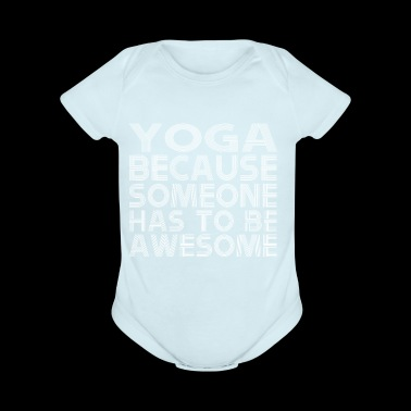 Yoga Because Someone Has To Be Awesome - Short Sleeve Baby Bodysuit