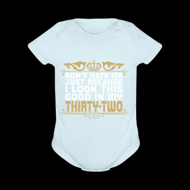 Dont Hate Just Because Look Good In Thirty Two - Short Sleeve Baby Bodysuit