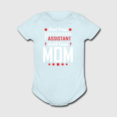 Part Time Physician Assistant Full Time Mom - Short Sleeve Baby Bodysuit