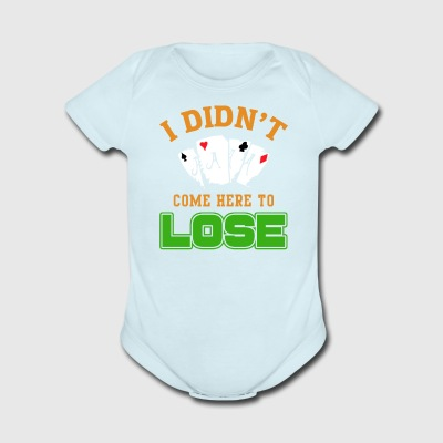 I Didn't Come Here to Lose - Short Sleeve Baby Bodysuit