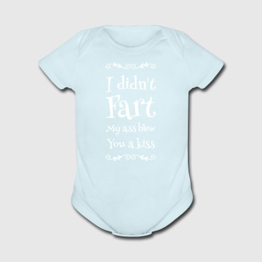 I didn't fart my ass blew you a kiss - Short Sleeve Baby Bodysuit