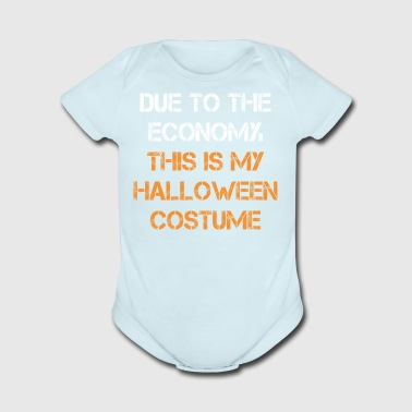 Due To The Economy This My Halloween Costume - Short Sleeve Baby Bodysuit