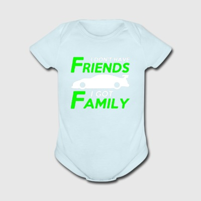 I DONT HAVE FRIENDS I GOT FAMILY - Short Sleeve Baby Bodysuit