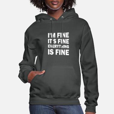 Fine Im Fine Its Fine Everything Is Fine - Women's Hoodie
