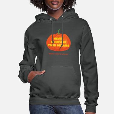 Achieve Your Dreams Never Achieving Your Dreams Now That's Scary - Women's Hoodie
