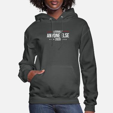 Anti Literally Anyone Else 2020 Funny Anti Trump Shirt - Women's Hoodie