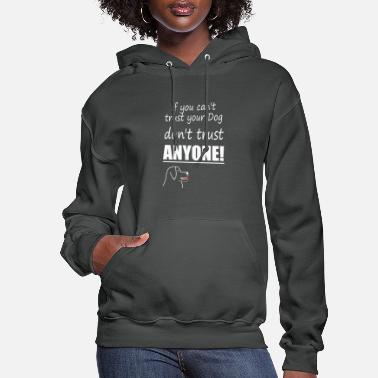 Anonyous if you cant trust your dog dont trust anonye white - Women's Hoodie