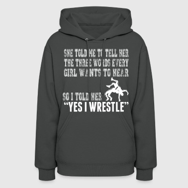 Wrestle I Told Her Yes I Wrestle - Women's Hoodie