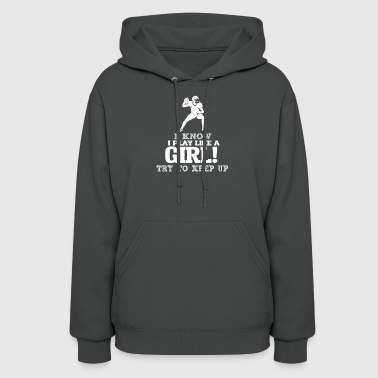 I Know I Play Football Like A Girl Try To Keep Up. - Women's Hoodie