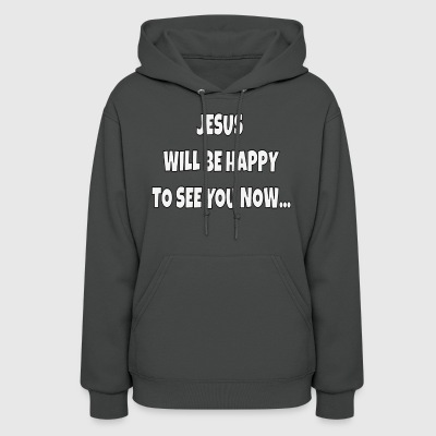 Jesus Will Be Happy To See You Now - Women's Hoodie