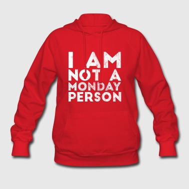 Funny - Monday - Funny - Sarcasm - Gift - Person - Women's Hoodie