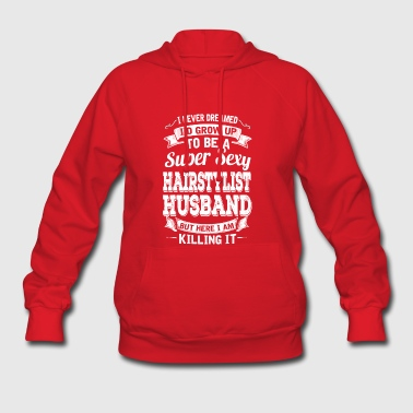 I'D Grow Up To Be A Super Sexy Hairstylist Husband - Women's Hoodie