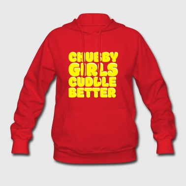 Chubby girls cuddle better T-Shirt - Women's Hoodie