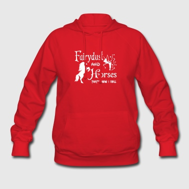New Fairy And Dust And Horses That s How I Roll - Women's Hoodie