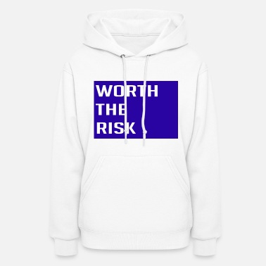 Risk Worth The Risk - Women's Hoodie