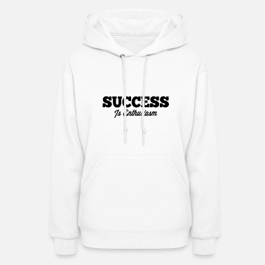 Enthusiasm Succes is enthusiasm - Women's Hoodie
