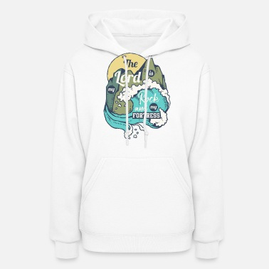 Fortress The Lord Is My Rock And My Fortress - Women's Hoodie