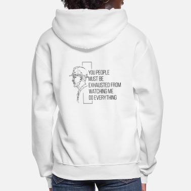 Irony You People Must Be Exhausted From Watching Me Do E - Women's Hoodie