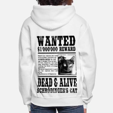 Dead And Alive Schrödinger's Cat Wanted, Dead and Alive - Women's Hoodie